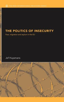 The Politics of Insecurity | Fear, Migration and Asylum in the EU