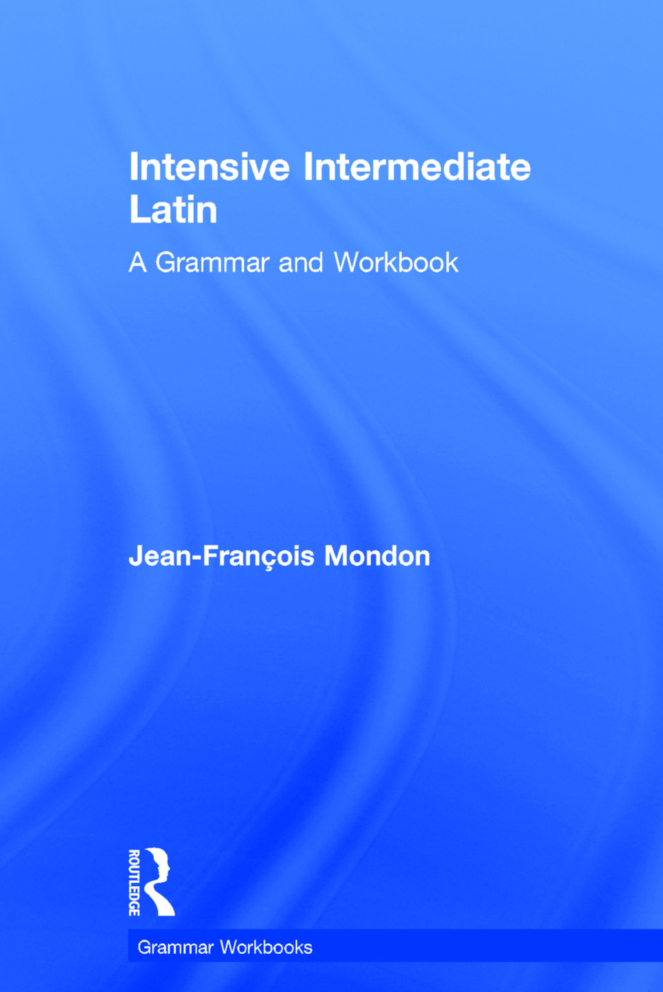 Intensive Intermediate Latin   A Grammar and Workbook