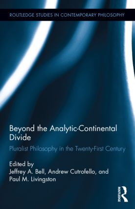 Jeffrey A. Bell, Andrew Cutrofello, Paul M. Livingston (Eds.): Beyond the Analytic-Continental Divide Book Cover
