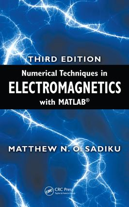 Numerical Techniques In Electromagnetics With Matlab Taylor Francis Group