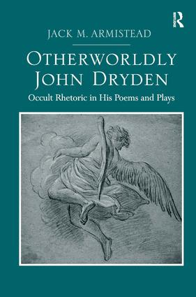 Otherworldly John Dryden | Occult Rhetoric in His Poems and