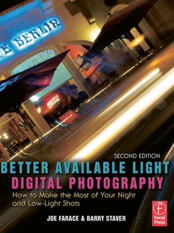 Better Available Light Digital Photography, Second Edition Barry Staver, Joe Farace