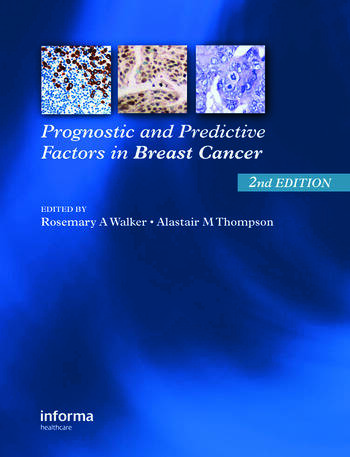 Prognostic and Predictive Factors in Breast Cancer, Second Edition Alistair M. Thompson, Rosemary A. Walker