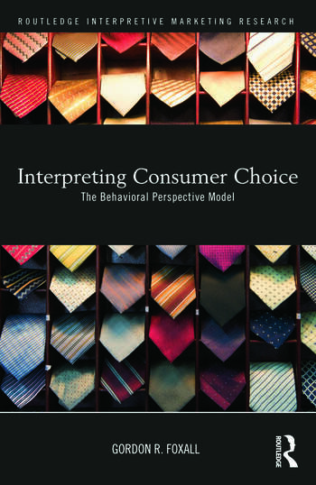 Interpreting Consumer Choice: The Behavioural Perspective Model (Routledge Interpretive Marketing Research) G. R. Foxall