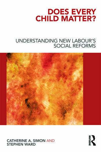 Does Every Child Matter?: Understanding New Labour's Social Reforms Catherine A. Simon and Stephen Ward