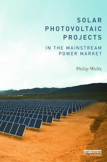 Solar Photovoltaic Projects in the Mainstream Power Market Philip Wolfe