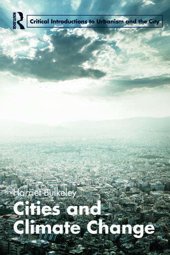 Cities and Climate Change (Routledge Critical Introductions to Urbanism and the City) Harriet Bulkeley