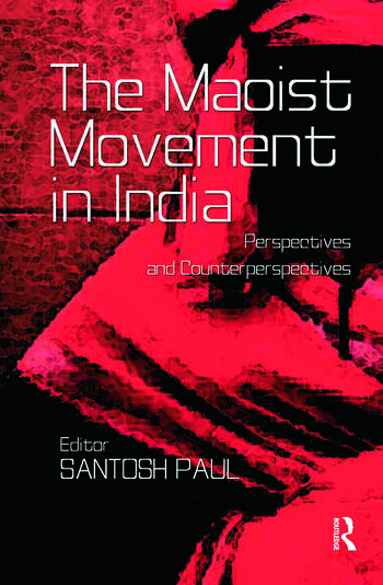 The Maoist Movement in India: Perspectives and Counterperspectives Santosh Paul