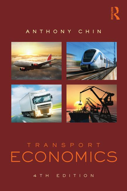 Transport Economics: Fundamentals, Applications and Policy (Routledge Advanced Texts in Economics and Finance) Anthony Chin