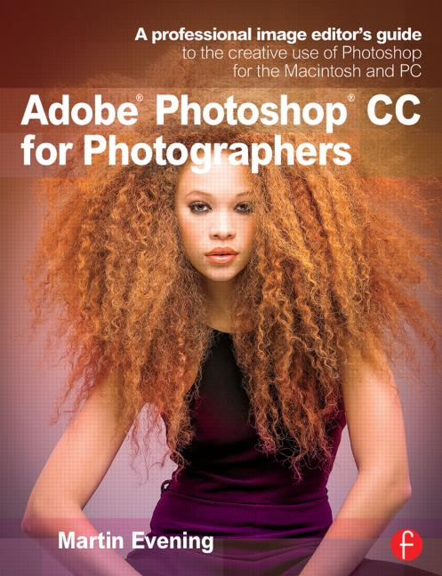Adobe Photoshop CC for Photographers A Professional Image Editor's