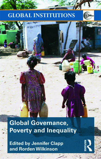 Global Governance, Poverty and Inequality (Global Institutions) Rorden Wilkinson and Jennifer Clapp