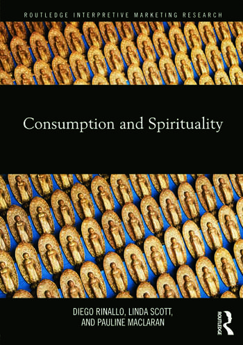 Consumption and Spirituality (Routledge Interpretive Marketing Research) Diego Rinallo, Linda Scott and Pauline Maclaran