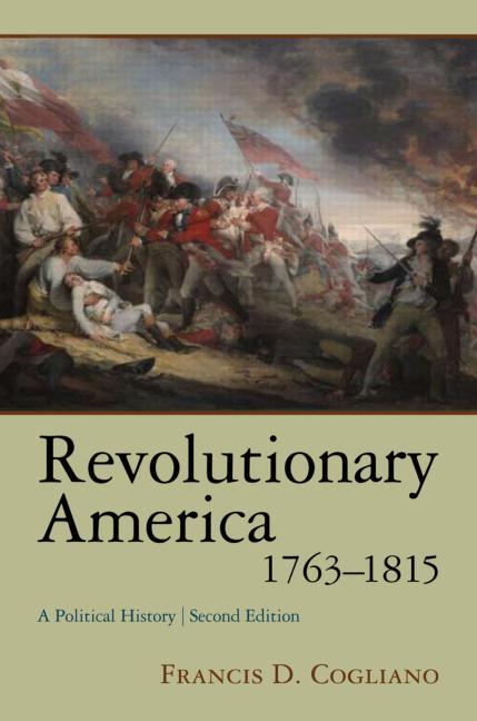 Revolutionary America, 1763-1815: A Political History Francis D. Cogliano