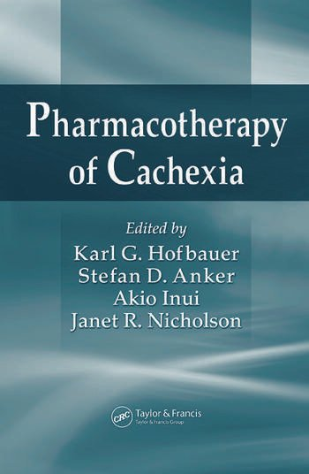 Pharmacotherapy of Cachexia Karl G. Hofbauer, Stefan D. Anker, Akio Inui and Janet R. Nicholson