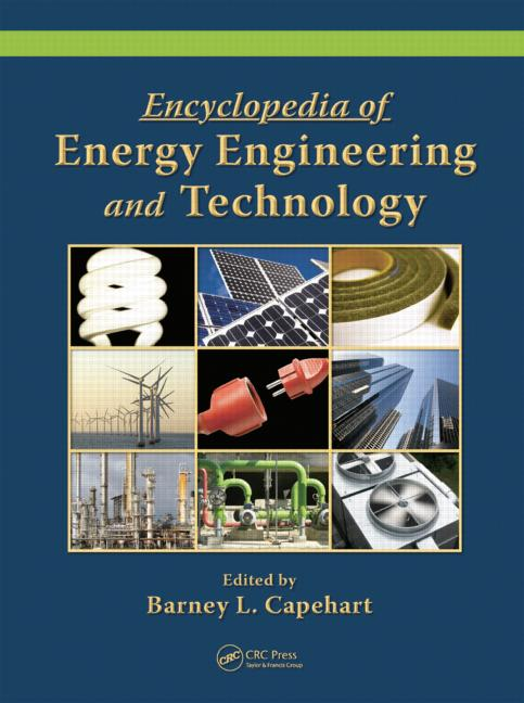 ENCYCLOPEDIA OF ENERGY ENGINEERING AND TECHNOLOGY - 3 VOLUME SET Barney L. Capehart