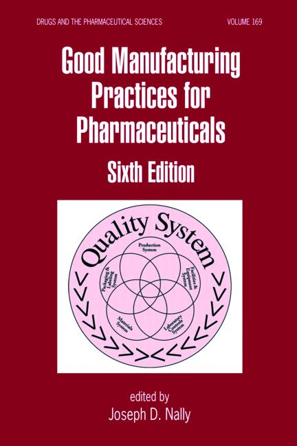 Good Manufacturing Practices for Pharmaceuticals, Sixth Edition (Drugs and the Pharmaceutical Sciences) Graham Bunn and Joseph D. Nally