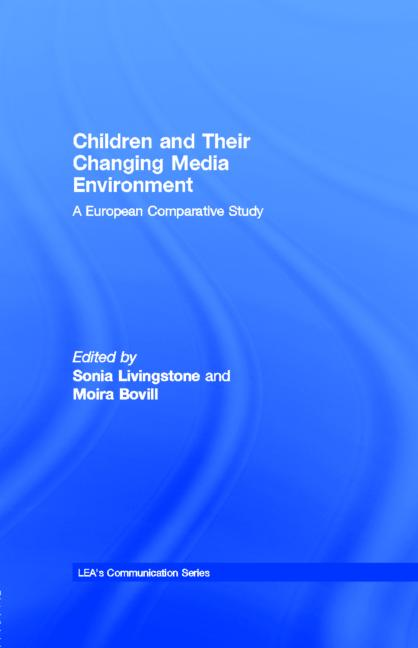 Children and Their Changing Media Environment: A European Comparative Study (Routledge Communication Series) Sonia Livingstone and Moira Bovill