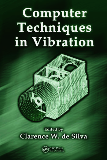 Computer Techniques in Vibration (The CRC Press Series in Mechanical and Aerospace Engineering) Clarence W. De Silva