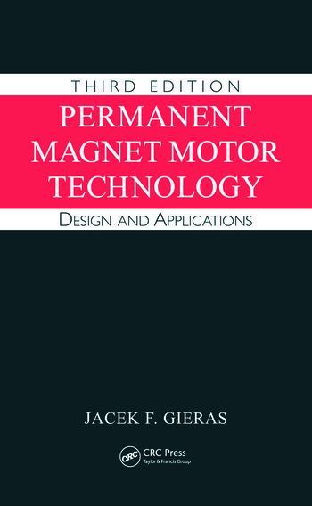 Permanent Magnet Motor Technology Design And Applications Third Edition Crc Press Book
