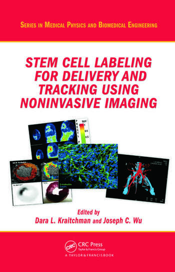 Stem Cell Labeling for Delivery and Tracking Using Noninvasive Imaging (Series in Medical Physics and Biomedical Engineering) Dara L. Kraitchman and Joseph C. Wu