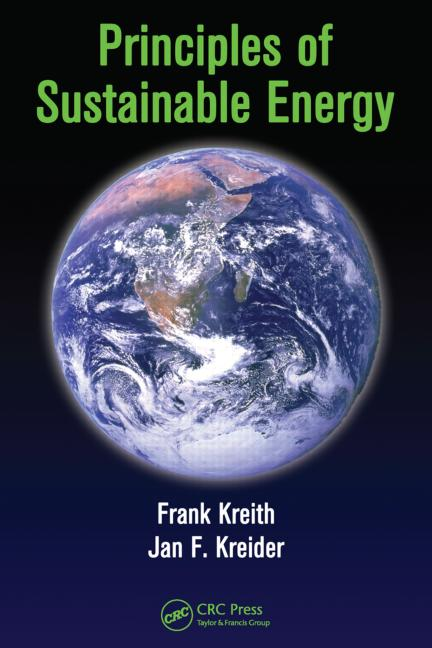 Principles of Sustainable Energy (Mechanical and Aerospace Engineering Series) Frank Kreith and Jan F. Kreider