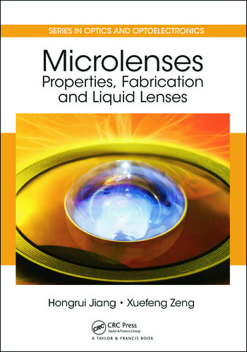 Microlenses: Properties, Fabrication and Liquid Lenses (Series in Optics and Optoelectronics) Hongrui Jiang
