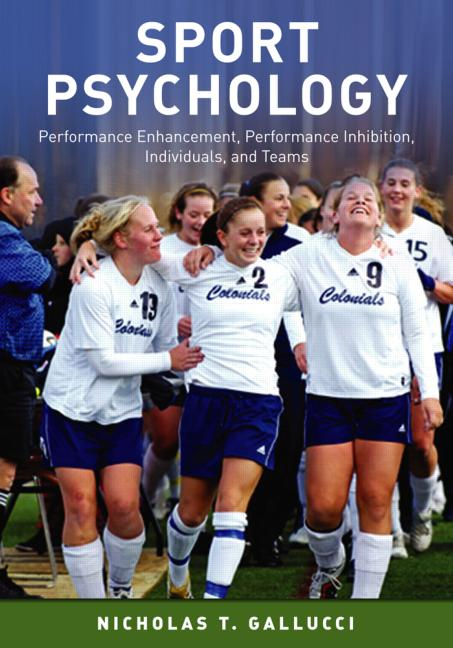Sport Psychology - Performance Enhancement, Performance Inhibition, Individuals, and Teams