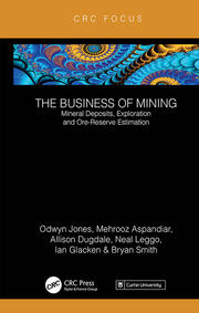 The Business of Mining: Mineral Deposits, Exploration and Ore-Reserve Estimation (Volume 3)
