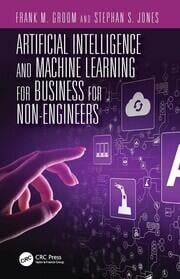 Artificial Intelligence and Machine Learning for Business for Non-Engineers
