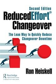 ReducedEffort® Changeover: The Lean Way to Quickly Reduce Changeover Downtime, Second Edition