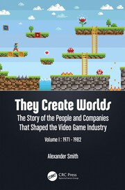 They Create Worlds: The Story of the People and Companies That Shaped the Video Game Industry, Vol. I: 1971-1982
