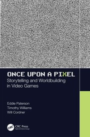Once Upon a Pixel: Storytelling and Worldbuilding in Video Games