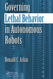 Governing Lethal Behavior in Autonomous Robots