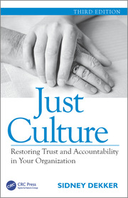 Just Culture: Restoring Trust and Accountability in Your Organization, Third Edition