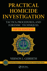 Practical Homicide Investigation: Tactics, Procedures, and Forensic Techniques, Fifth Edition