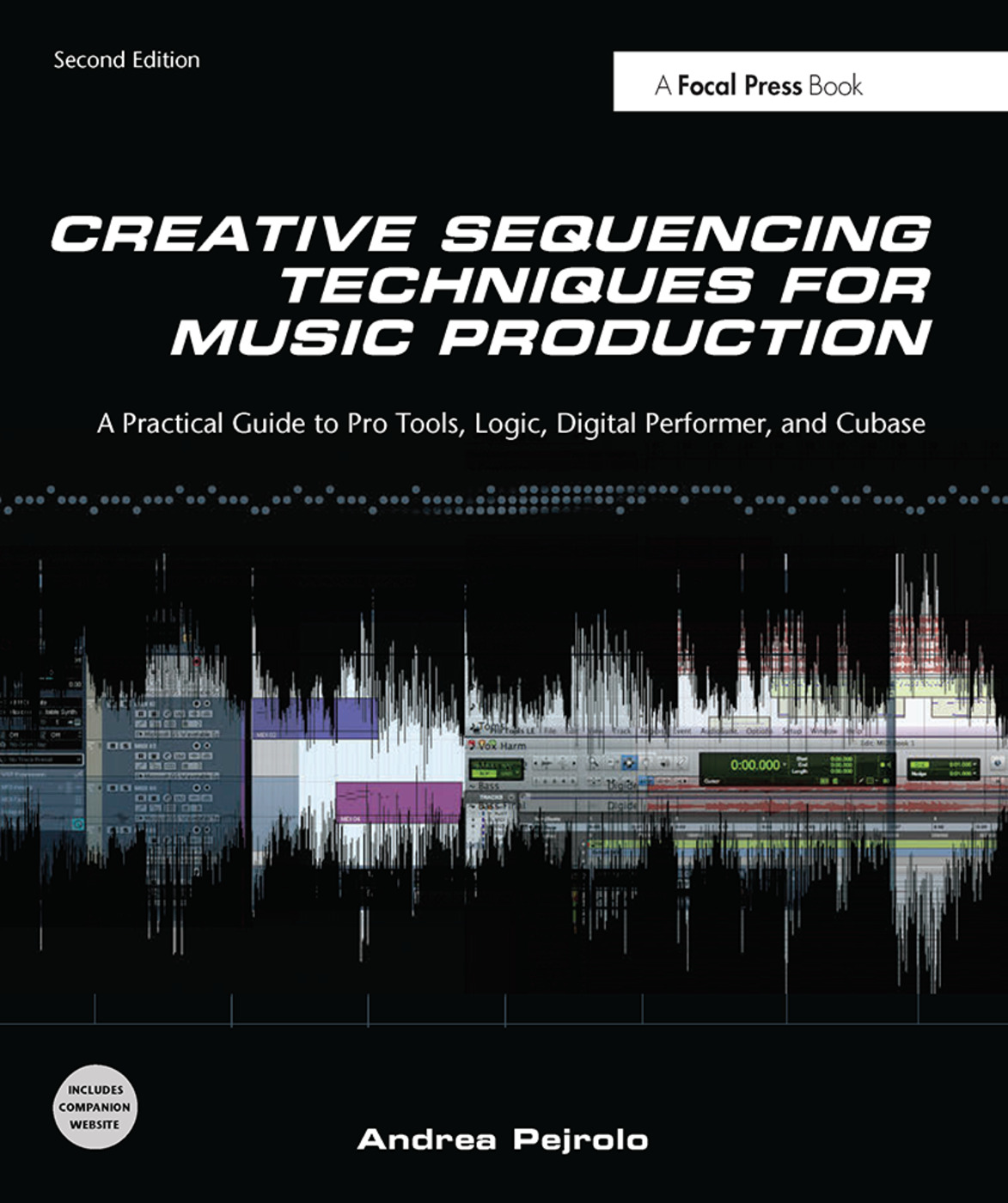 Creative Sequencing Techniques for Music Production, Second Edition: A Practical Guide to Pro Tools, Logic, Digital Performer, and Cubase Andrea Pejrolo