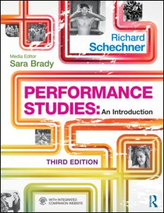 Performance Studies: An Introduction Richard Schechner and Sara Brady