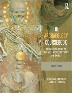 The Archaeology Coursebook: An Introduction to Themes, Sites, Methods and Skills, 4th Edition