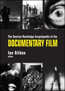 The concise Routledge encyclopedia of the documentary film by edited by Ian Aitken