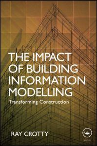The Impact of Building Information Modeling – Transforming Construction