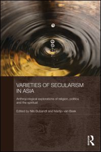 Varieties of Secularism in Asia: Anthropological Explorations of Religion, Politics and the Spiritual
