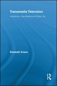 Transmedia Television: Audiences, New Media and Daily Life