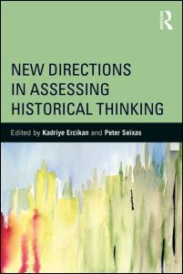 Ercikan, Kadriye; Seixas, Peter C. (Hg.) (2015): New Directions in Assessing Historical Thinking. New York: Routledge.