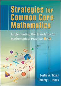 Strategies for Common Core Mathematics Implementing the Standards for Mathematical Practice, K-5