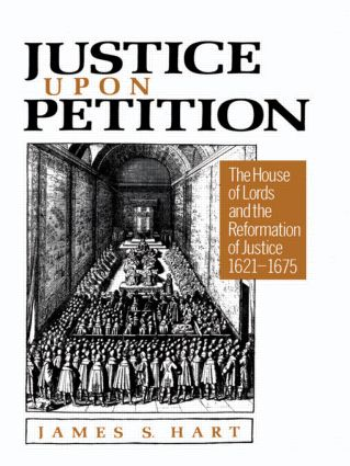 Justice Upon Petition: The House of Lords and the Reformation of Justice, 1621-1675, 1st Edition (Hardback) book cover