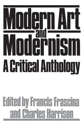 Modern Art And Modernism: A Critical Anthology, 1st Edition (Paperback) book cover