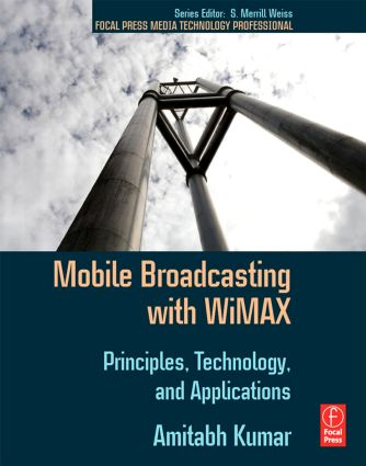 Mobile Broadcasting with WiMAX: Principles, Technology, and Applications, 1st Edition (e-Book) book cover