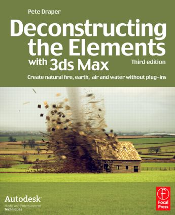 Deconstructing the Elements with 3ds Max: Create natural fire, earth, air and water without plug-ins book cover
