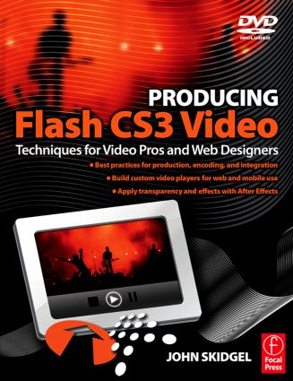 Producing Flash CS3 Video: Techniques for Video Pros and Web Designers book cover