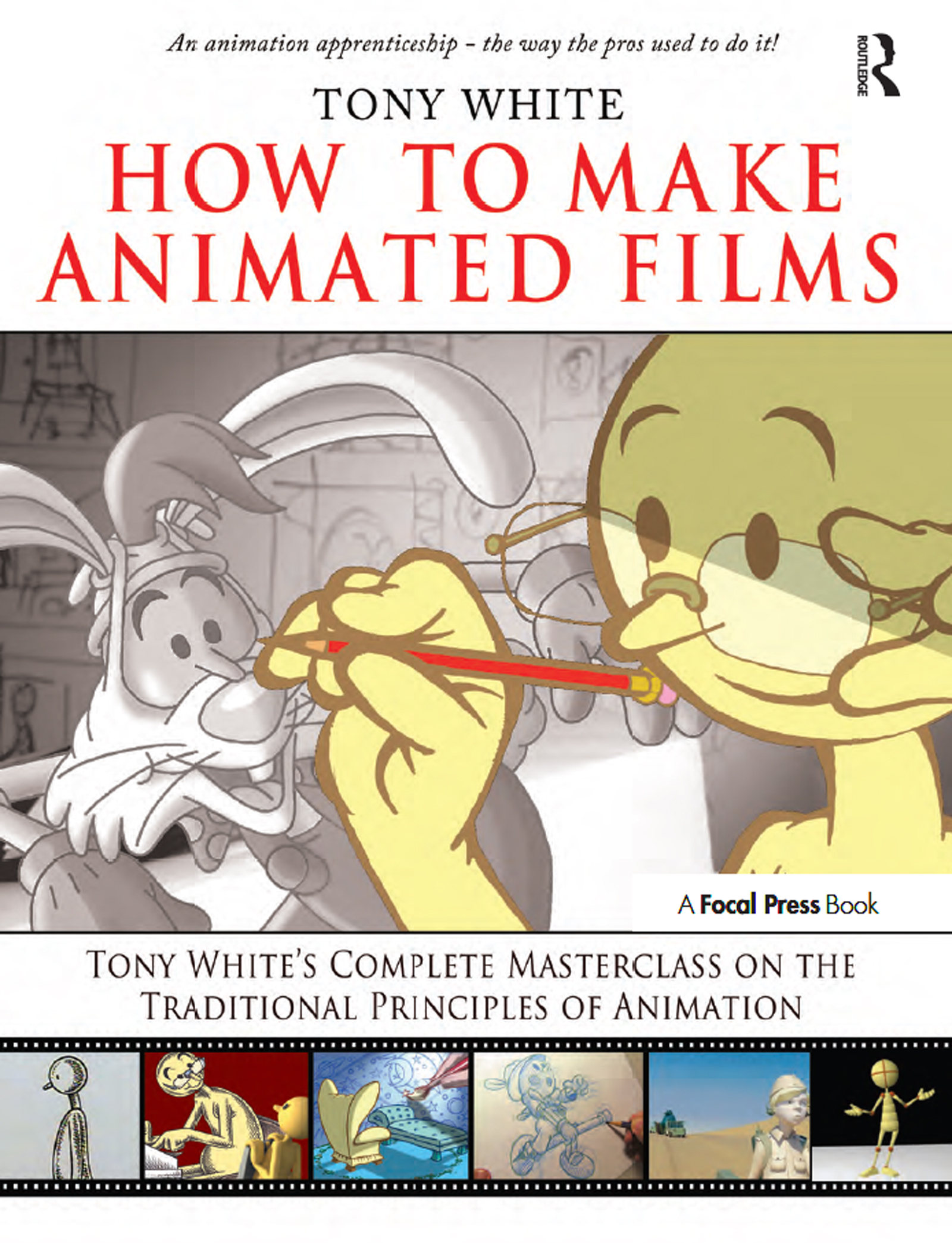 How to Make Animated Films: Tony White's Masterclass Course on the Traditional Principles of Animation book cover